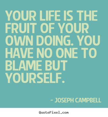 Quotes about life - Your life is the fruit of your own ...