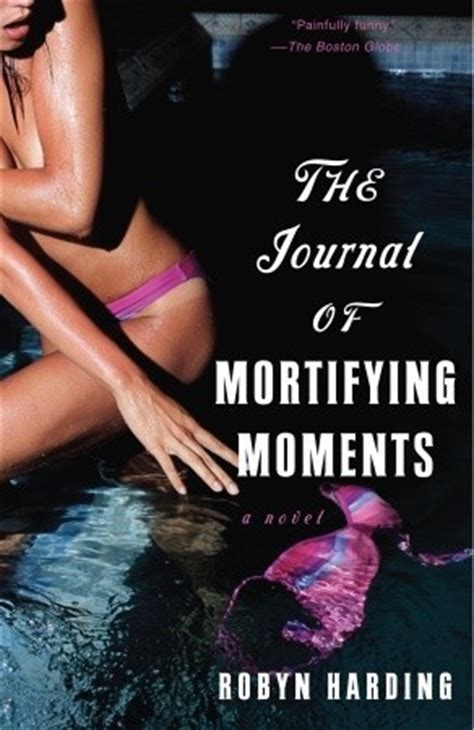 Book Review The Journal Of Mortifying Moments By Robyn Harding by The Journal Of Mortifying Moments By Robyn Harding