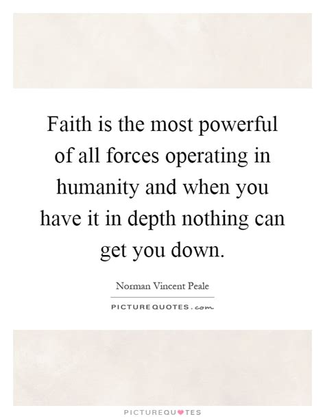 Faith Is Powerful faith is the most powerful of all forces operating in