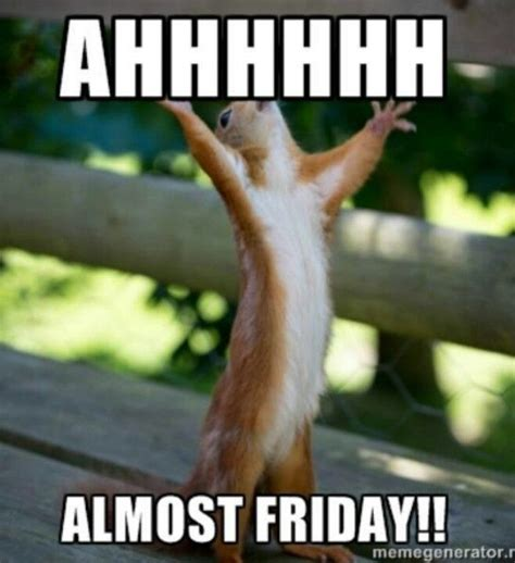 Friday Meme Images - ahhhhh almost friday day thursday quotes almost friday