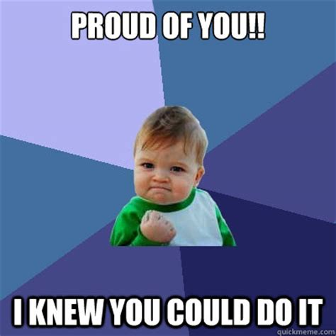 Proud Meme - proud of you i knew you could do it success kid