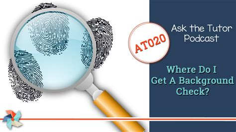how to get a background check ask the tutor podcast where do i get a background check