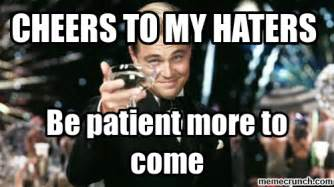 Haters Memes - cheers to my haters