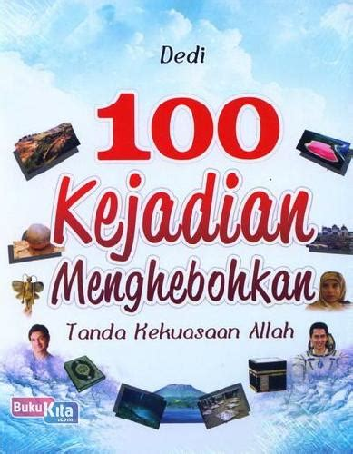 Buku Fakta Menghebohkan bukukita 100 kejadian menghebohkan tanda kekuasaan allah