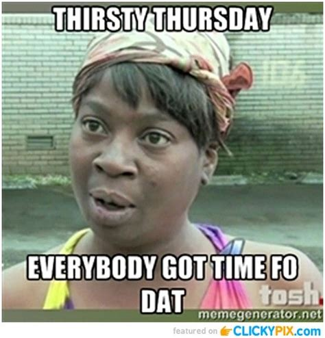 Thirsty Bitches Meme - 17 best images about thirsty thursday on pinterest funny