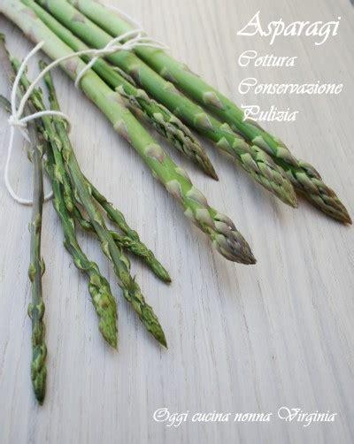 come cucinare gli asparagi coltivati cottura asparagi conservazione e pulizia tanti utili consigli