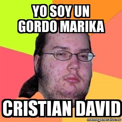 Gordo Meme - meme friki yo soy un gordo marika cristian david 896781