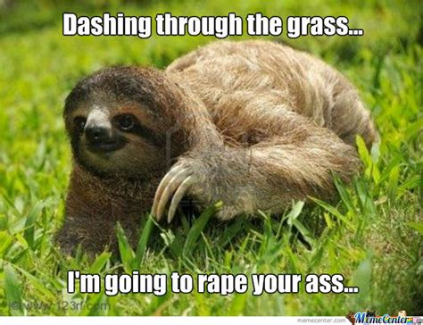 Sloth Rape Meme - would you rather watch your parents make love for the rest