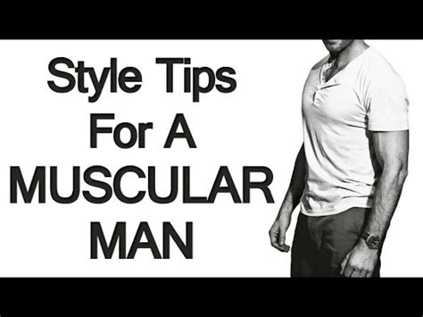 how to dress if you a muscular build style tips for