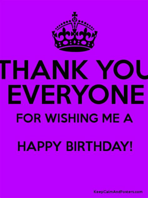 Thank You For Wishing Me A Happy Birthday Thank You Everyone For Wishing Me A Happy Birthday Keep