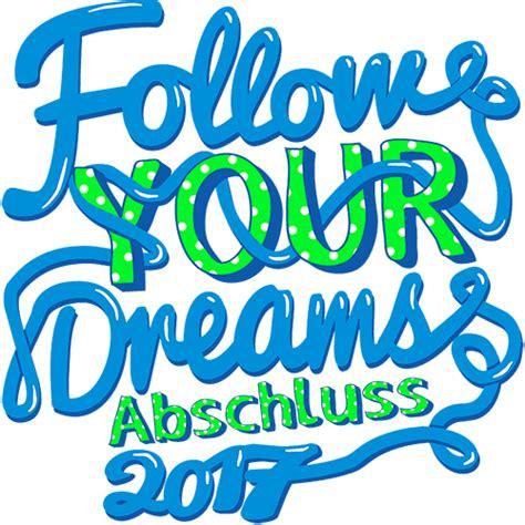 Follow Cf 6 Asb abschlussmotiv quot follow your dreams typo quot 1078 auf deinem abschluss shirt schuldruckerei