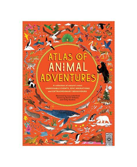 libro atlas of animal adventures atlas of animal adventures big dreams