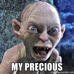 Precious Meme - my precious precious gollum no meme generator
