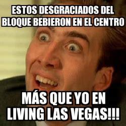 Memes De Las Vegas - meme no me digas estos desgraciados del bloque bebieron