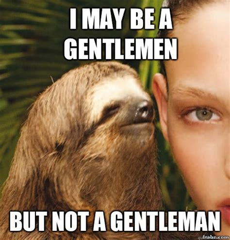 i may be a gentlemen but watch what this cocklldotoyou