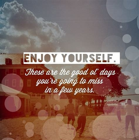 enjoy yourself enjoy yourself quotes pinterest
