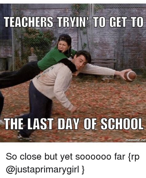 Last Day Of School Meme - teachers try in to get to the last day of school nematic
