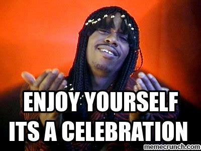 Rick James Memes - enjoy yourself its a celebration
