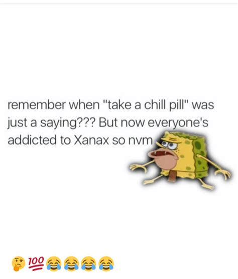 how to get a to take a pill 64 and xanax memes of 2016 on sizzle