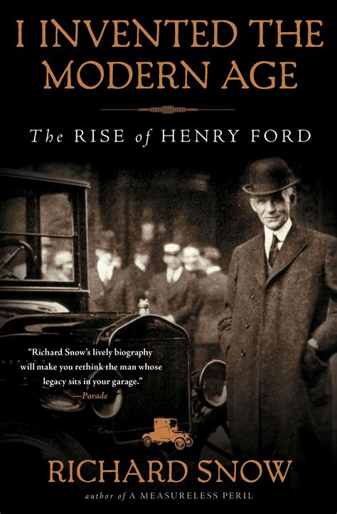 my and work autobiography of henry ford books i invented the modern age book by richard snow