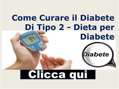 diabete 2 alimentazione come curare il diabete di tipo 2 dieta diabete dieta