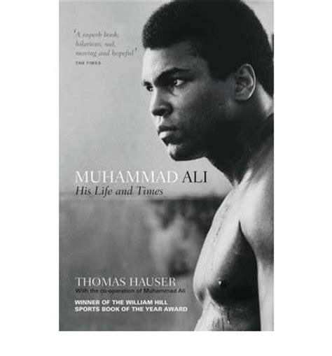 Muhammad Ali Biography Thomas Hauser | muhammad ali his life and times thomas hauser hugh