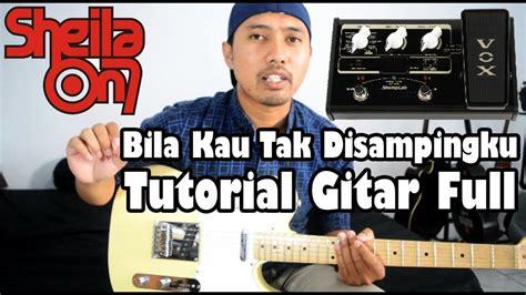 tutorial gitar full tutorial gitar sheila on 7 bila kau tak disingku