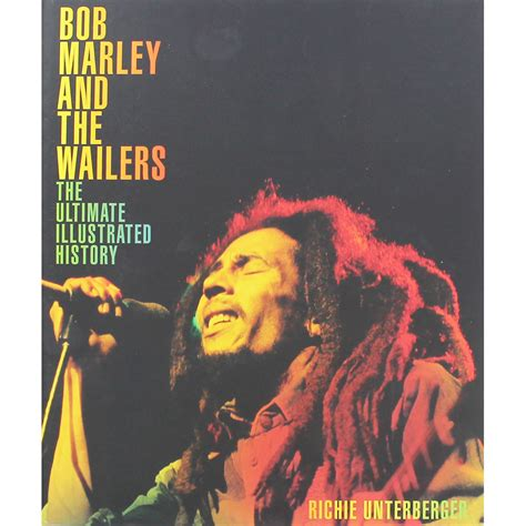 bob marley the illustrated biography bob marley and the wailers the ultimate illustrated
