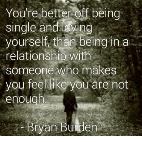 Are You Single And Loving It Or Not by You Re Betteroff Being Single And Loving Yourself Than