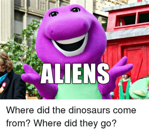 Where Did The Aliens Meme Come From - 599 funny dinosaur memes of 2016 on sizzle dinosaurs