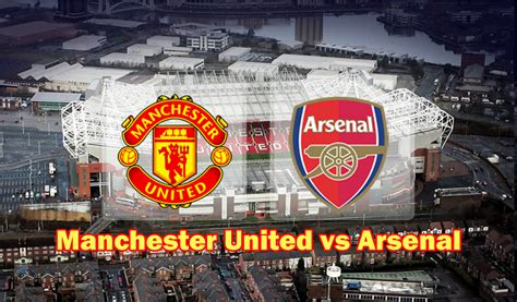 arsenal manchester united tottenham hotspur vs manchester united preview and