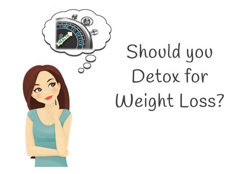 How Does Detox Work For Weight Loss by Detox For Weight Loss Should You Do It