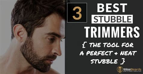 best shaver for stubble 3 best stubble trimmers for a perfect even stubble every