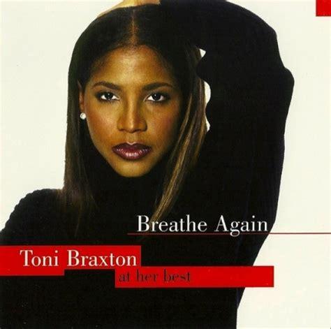 best of toni braxton breathe again toni braxton at best toni braxton