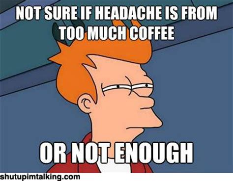 Too Much Coffee Meme - the gallery for gt fry coffee gif