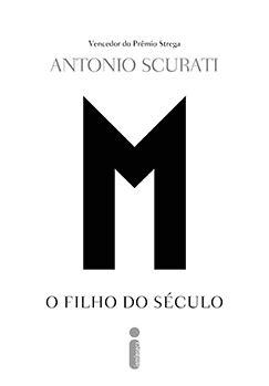M, o filho do século - Antonio Scurati - Intrínseca