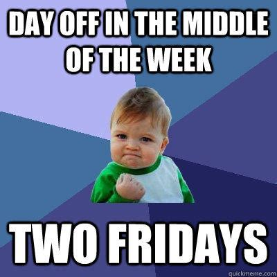 Meme Of The Week - funny day off work meme memes