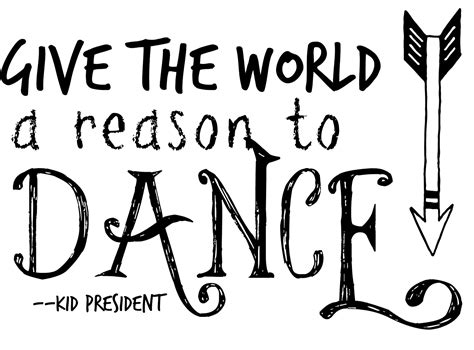 printable dance quotes kid president quotes sugar bee crafts