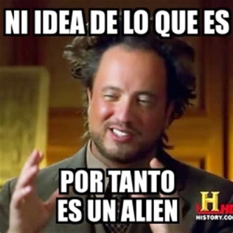 Memes De Aliens - meme ancient aliens ni idea de lo que es por tanto es un