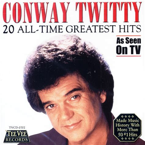 country music greatest hits all time conway twitty 20 all time greatest hits classic