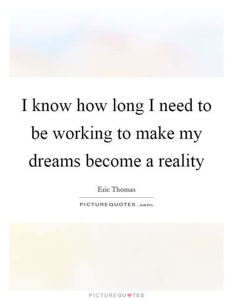 Quot I Only Need To How To Write An Essay Introduction Quot by I How I Need To Be Working To Make My Dreams Become A Picture Quotes