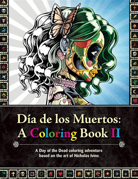 dia de los muertos coloring book d 237 a de los muertos a coloring book ii nicholas ivins