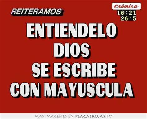 imagenes de dios se escribe con mayuscula enti 201 ndelo dios se escribe con may 218 scula placas rojas tv