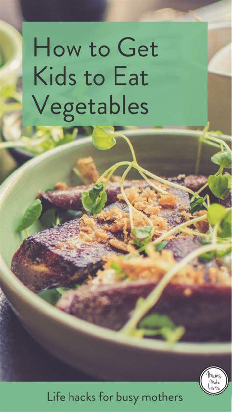 Eat Your Vegetables Inside Motherhood get to eat vegetables mums make lists hacks