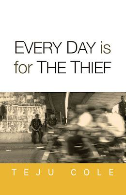 every day is like almost books every day is for the thief by teju cole reviews