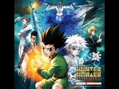 Hunter X Hunter Last Mission 2013 Full Movie Hunter X Hunter Ost The Last Mission Complete Music Not Movie Youtube