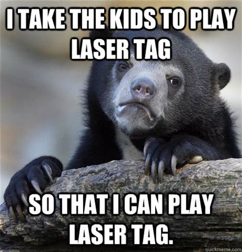 Laser Meme - i take the kids to play laser tag so that i can play laser