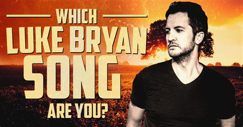 luke bryan questions which luke bryan song are you brainfall
