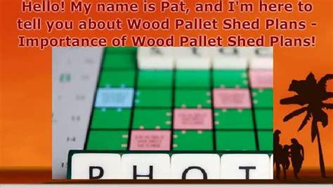 wood pallet shed plans importance   build diy
