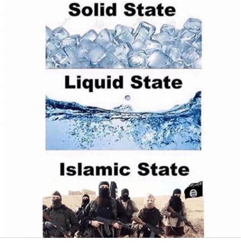 Meme Islam - solid state liquid state islamic state islam meme on sizzle